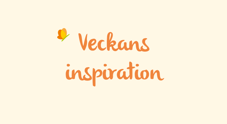 veckans inspiration